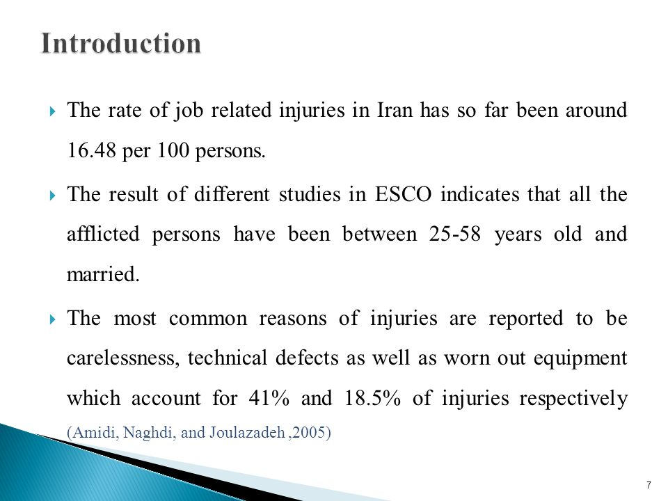 The rate of job related injuries in Iran has so far been around 16.48 per 100 persons. The result of different studies in ESCO indicates that all the