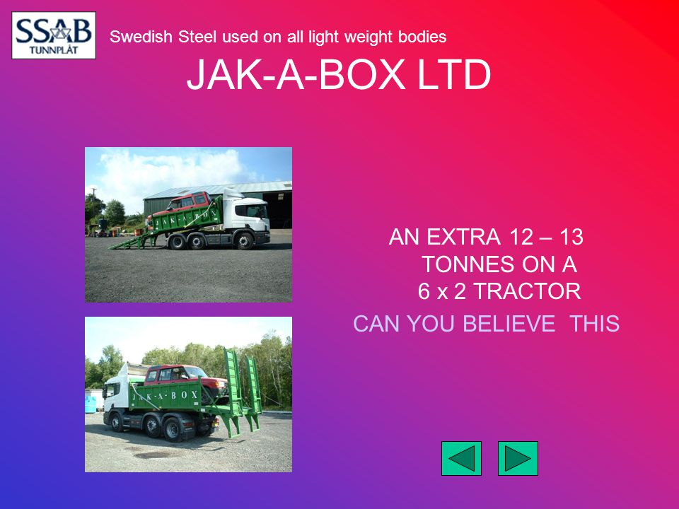 JAK-A-BOX LTD AN EXTRA 12 – 13 TONNES ON A 6 x 2 TRACTOR CAN YOU BELIEVE THIS Swedish Steel used on all light weight bodies