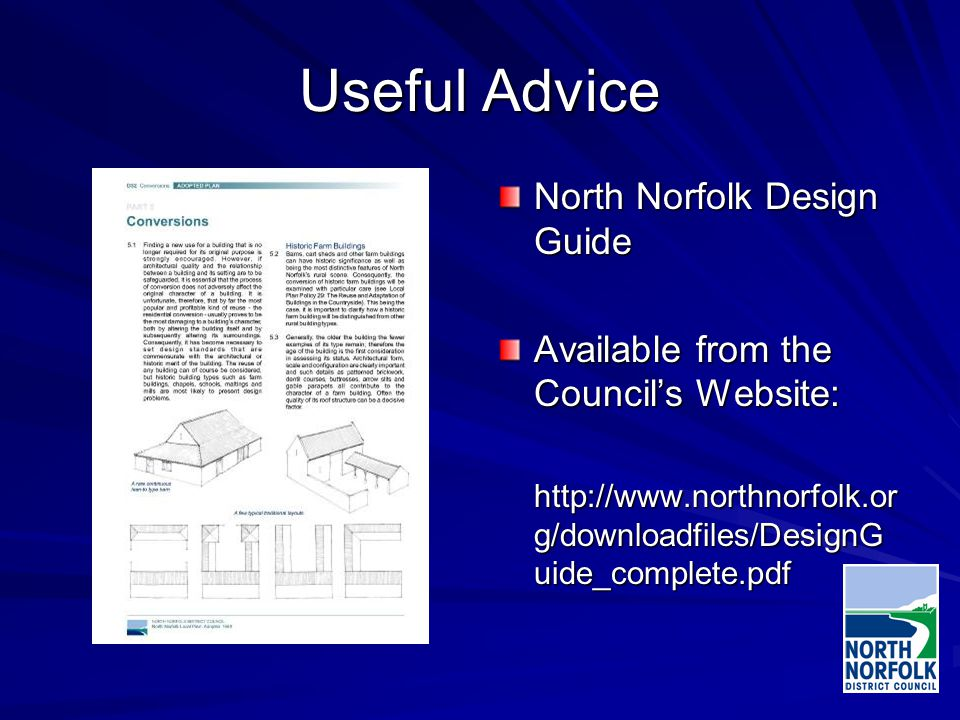 Useful Advice North Norfolk Design Guide Available from the Councils Website:   g/downloadfiles/DesignG uide_complete.pdf