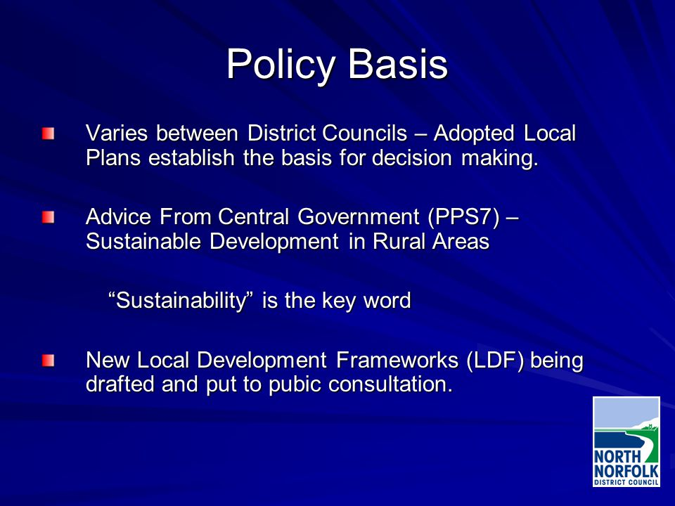 Policy Basis Varies between District Councils – Adopted Local Plans establish the basis for decision making.