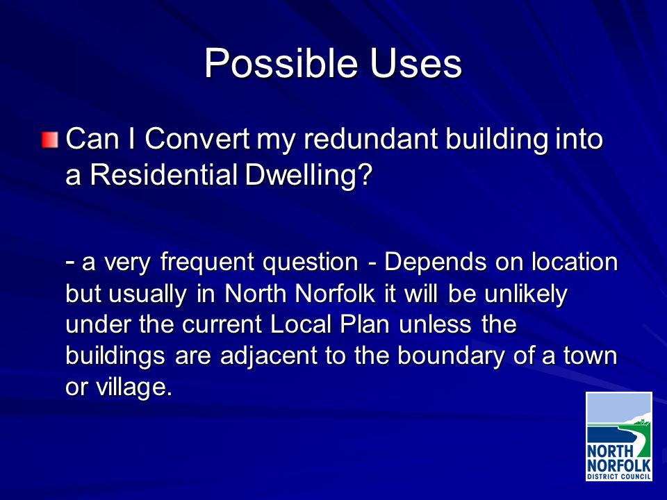 Possible Uses Can I Convert my redundant building into a Residential Dwelling.
