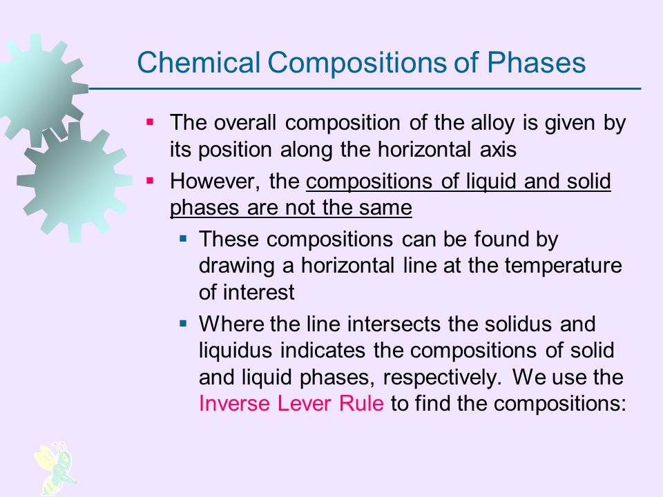 Example Determine compositions of liquid and solid phases in the Cu-Ni system at an aggregate composition of 50% nickel and a temperature of 1260 o C (2300 o F) The proportion of solid phase present is given by S phase proportion = = (50-36)/(14+12)=54% And the proportion of liquid phase present is given by L phase proportion = = 100% - 54%= 46% 100 * *