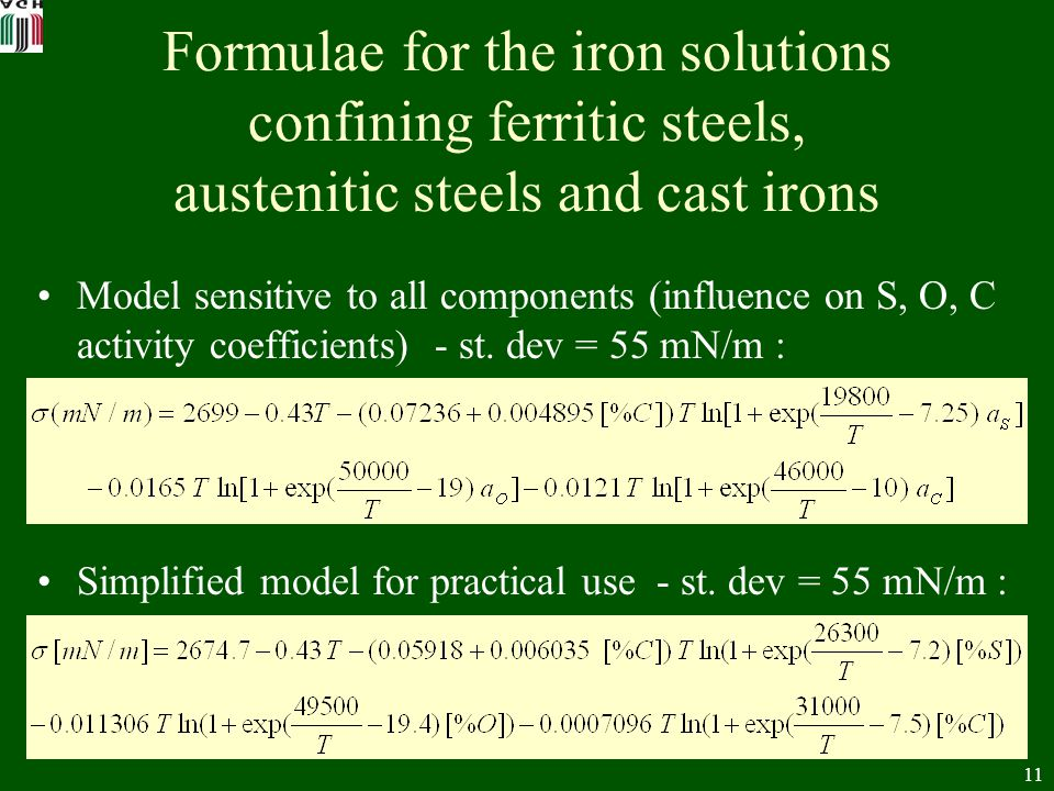 11 Formulae for the iron solutions confining ferritic steels, austenitic steels and cast irons Model sensitive to all components (influence on S, O, C activity coefficients) - st.