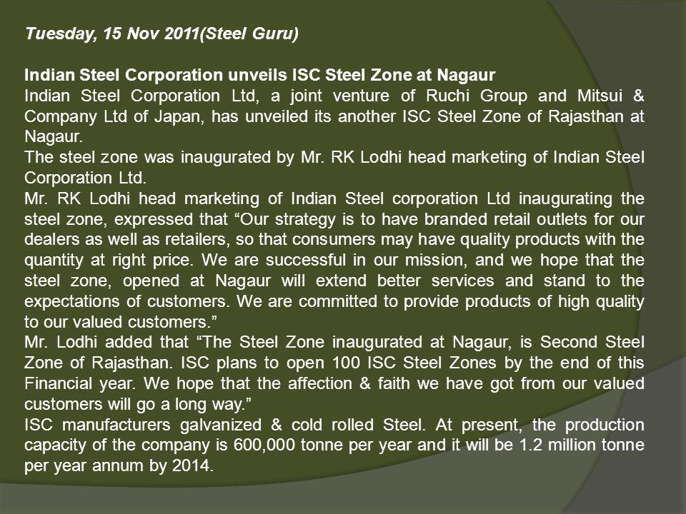 Tuesday, 15 Nov 2011(Steel Guru) Indian Steel Corporation unveils ISC Steel Zone at Nagaur Indian Steel Corporation Ltd, a joint venture of Ruchi Grou