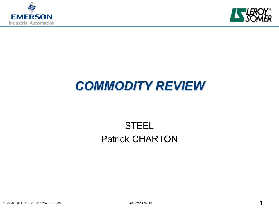 COMMODITIES REVIEW 22&23 June06 04/06/2014 07:16 12 ELECTRICAL STEEL MARKET TRENDS: –High demand on the Europeen Markets and low inventory in the Service Centers on the 1st half of CY06.