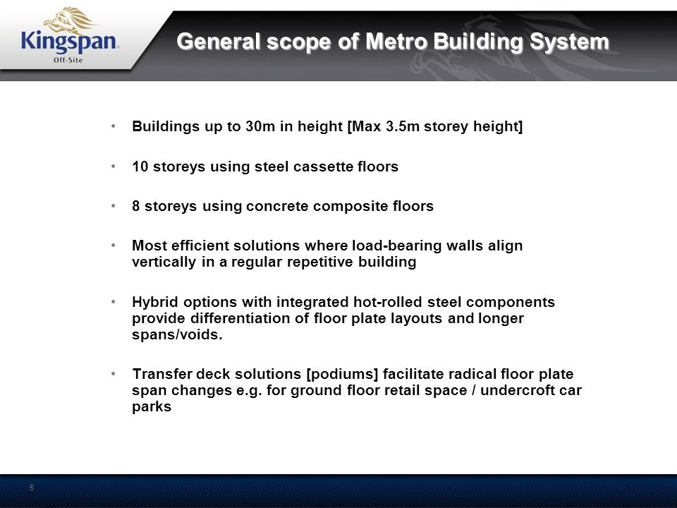 5 Buildings up to 30m in height [Max 3.5m storey height] 10 storeys using steel cassette floors 8 storeys using concrete composite floors Most efficie
