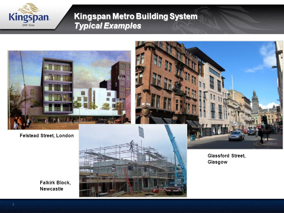 8 Kingspan Metro Building System Typical Examples Falkirk Block, Newcastle Glassford Street, Glasgow Felstead Street, London Glassford Street, Glasgow