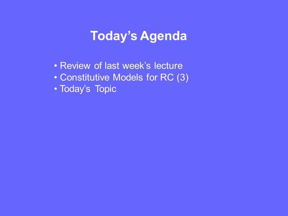 Todays Agenda Review of last weeks lecture Constitutive Models for RC (3) Todays Topic