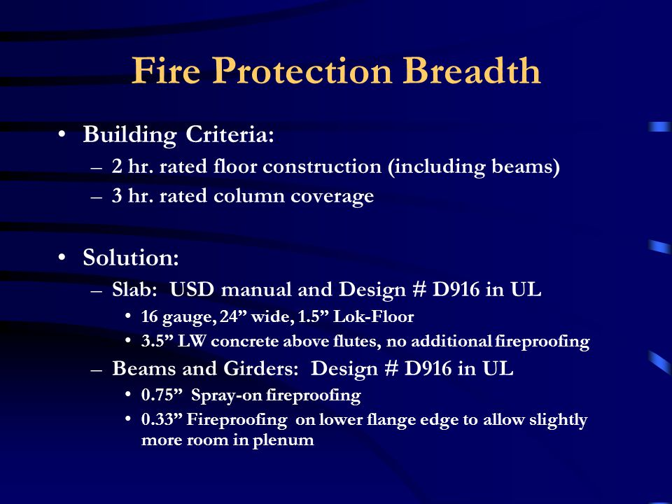 Fire Protection Breadth Changing to steel requires new fire protection measures for the structure –Spray on fire proofing is quick and easy Basis: –Underwriters Laboratories Inc.