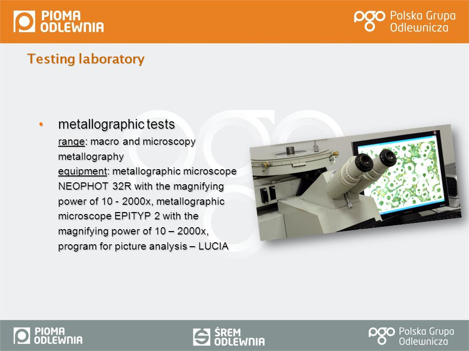 metallographic tests range: macro and microscopy metallography equipment: metallographic microscope NEOPHOT 32R with the magnifying power of 10 - 2000