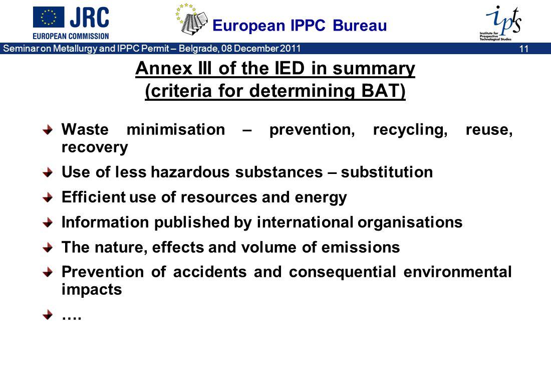 European IPPC Bureau Seminar on Metallurgy and IPPC Permit – Belgrade, 08 December 2011 11 Annex III of the IED in summary (criteria for determining B