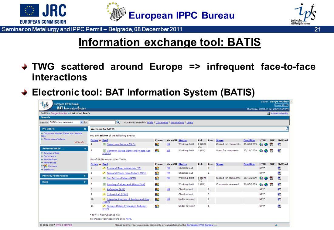 European IPPC Bureau Seminar on Metallurgy and IPPC Permit – Belgrade, 08 December 2011 21 Information exchange tool: BATIS TWG scattered around Europ