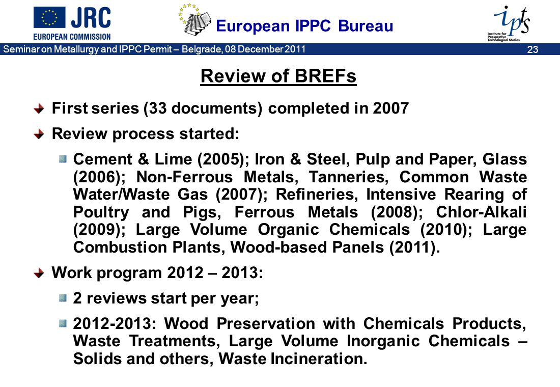 European IPPC Bureau Seminar on Metallurgy and IPPC Permit – Belgrade, 08 December 2011 23 First series (33 documents) completed in 2007 Review proces