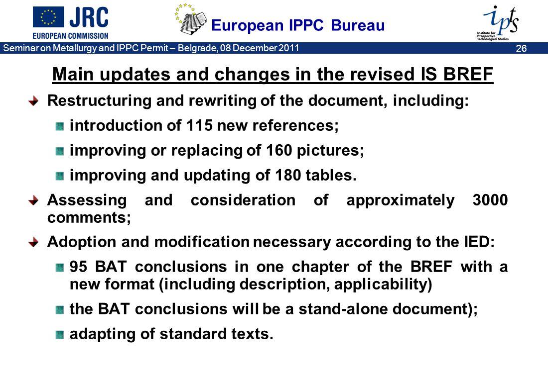 European IPPC Bureau Seminar on Metallurgy and IPPC Permit – Belgrade, 08 December 2011 26 Restructuring and rewriting of the document, including: int