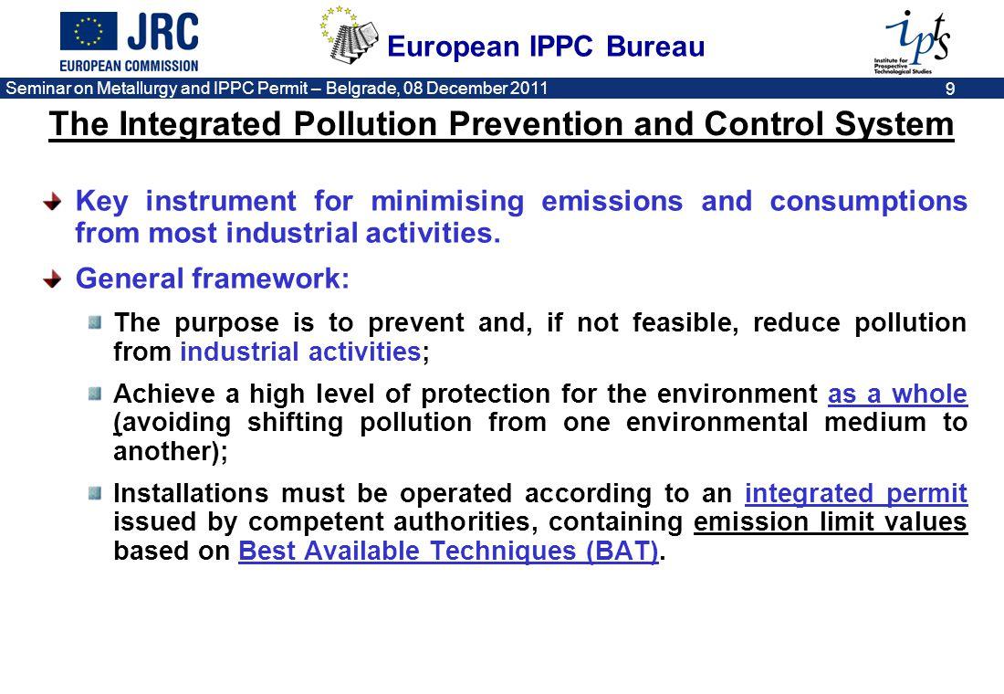 European IPPC Bureau Seminar on Metallurgy and IPPC Permit – Belgrade, 08 December 2011 9 Key instrument for minimising emissions and consumptions fro