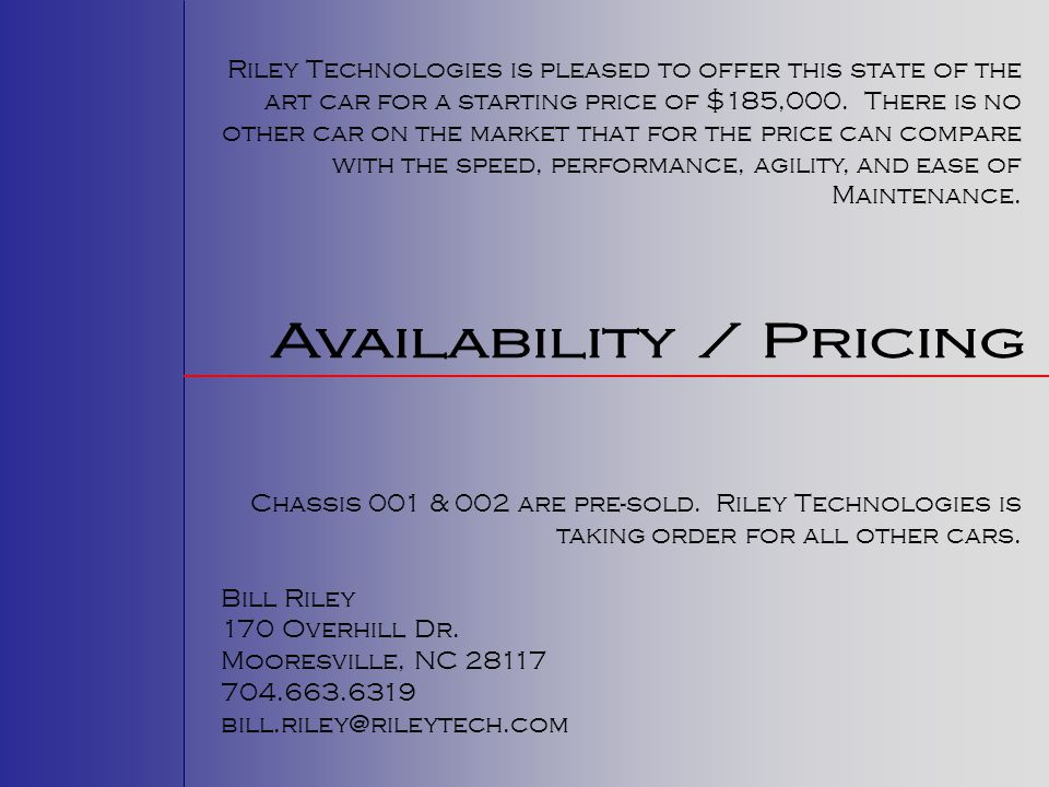 Riley Technologies is pleased to offer this state of the art car for a starting price of $185,000.