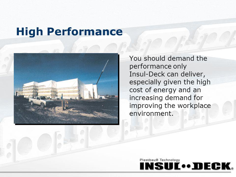 High Performance You should demand the performance only Insul-Deck can deliver, especially given the high cost of energy and an increasing demand for