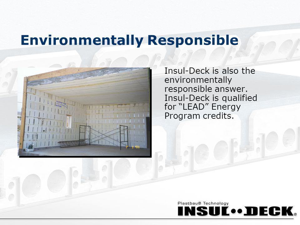 Environmentally Responsible Insul-Deck is also the environmentally responsible answer. Insul-Deck is qualified for LEAD Energy Program credits.