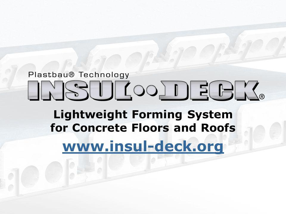 Lightweight Forming System for Concrete Floors and Roofs www.insul-deck.org