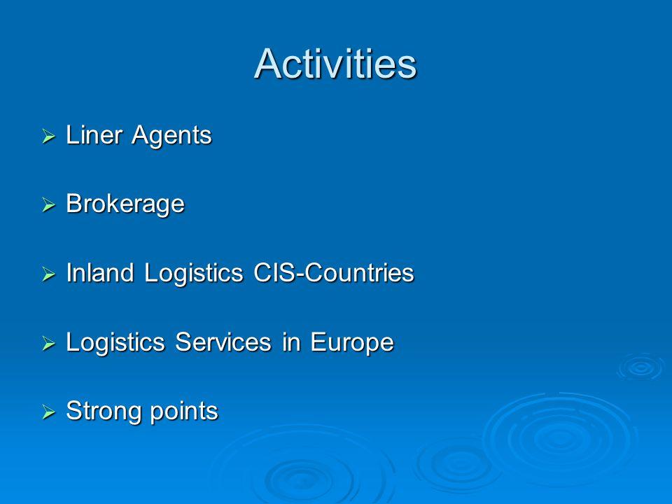 Activities Liner Agents Liner Agents Brokerage Brokerage Inland Logistics CIS-Countries Inland Logistics CIS-Countries Logistics Services in Europe Lo