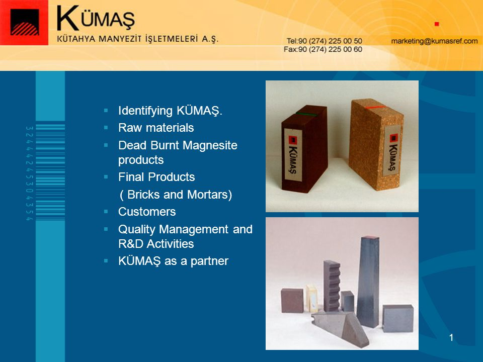 1 Identifying KÜMAŞ. Raw materials Dead Burnt Magnesite products Final Products ( Bricks and Mortars) Customers Quality Management and R&D Activities