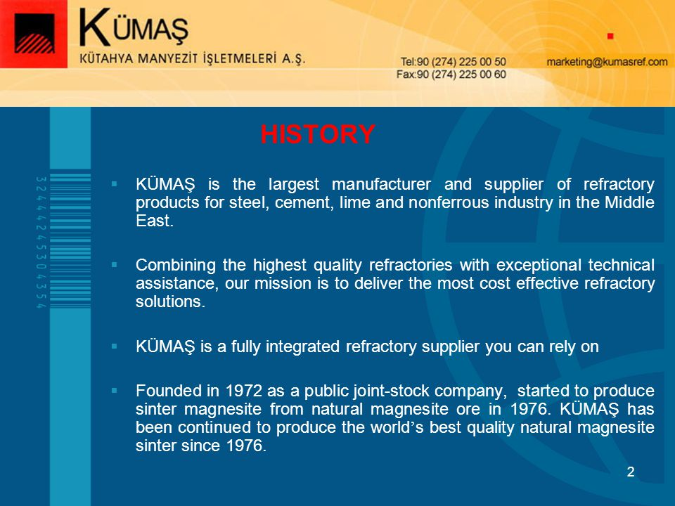 2 KÜMAŞ is the largest manufacturer and supplier of refractory products for steel, cement, lime and nonferrous industry in the Middle East.