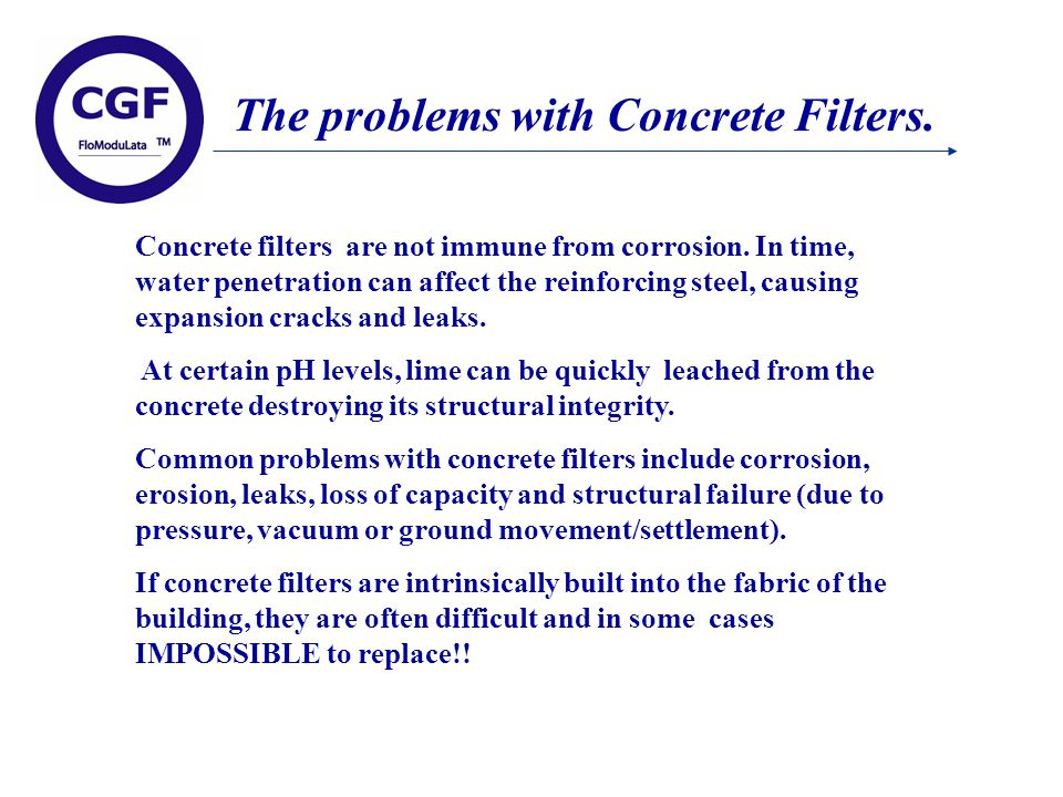The problems with Concrete Filters. Concrete filters are not immune from corrosion.