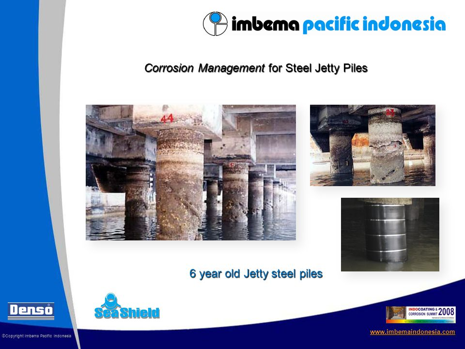 © Copyright Imbema Pacific Indonesia www.imbemaindonesia.com Corrosion Management for Steel Jetty Piles 6 year old Jetty steel piles