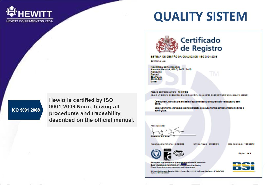 QUALITY SISTEM Hewitt is certified by ISO 9001:2008 Norm, having all procedures and traceability described on the official manual.