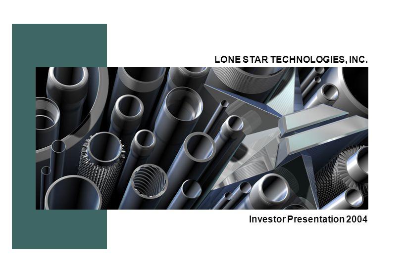 LONE STAR TECHNOLOGIES, INC. Investor Presentation 2004