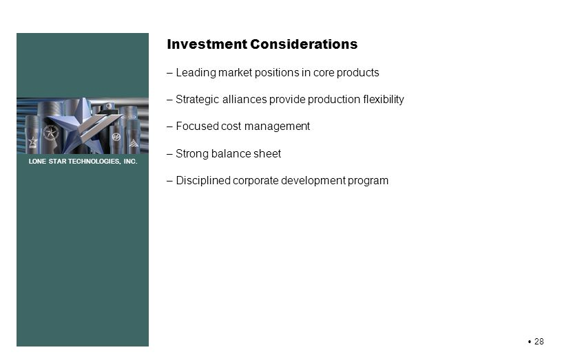 LONE STAR TECHNOLOGIES, INC. 28 LONE STAR TECHNOLOGIES, INC. Investment Considerations – Leading market positions in core products – Strategic allianc
