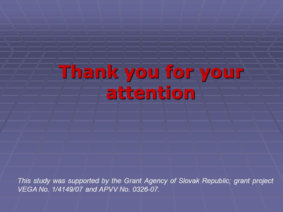 Thank you for your attention This study was supported by the Grant Agency of Slovak Republic; grant project VEGA No.