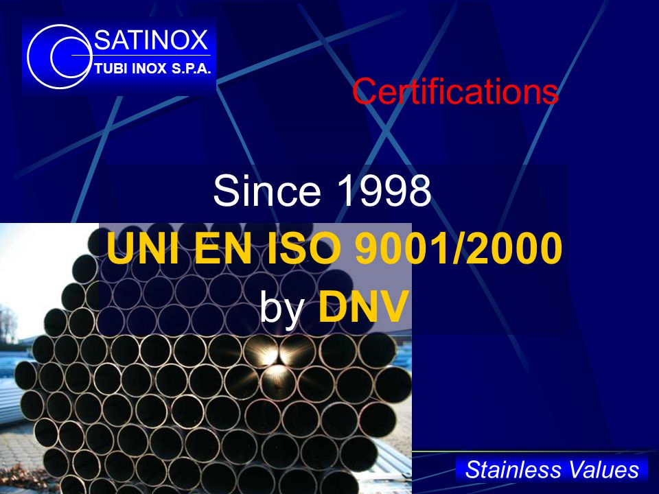 THE REASON PASSION PASSION Stainless Values OF OUR COMMITMENT FOR THE EXCELLENCE SATINOX TUBI INOX S.P.A.