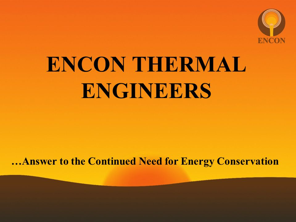 ENCON THERMAL ENGINEERS …Answer to the Continued Need for Energy Conservation
