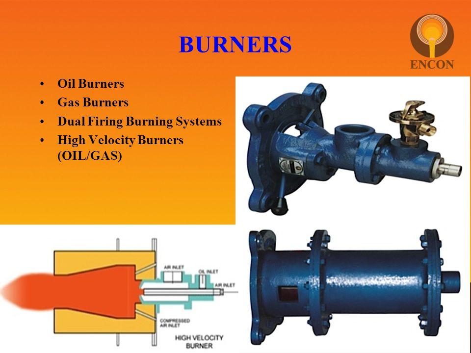 BURNERS Oil Burners Gas Burners Dual Firing Burning Systems High Velocity Burners (OIL/GAS)