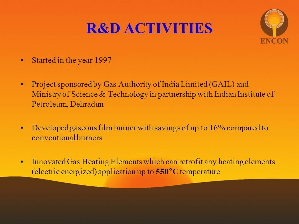 R&D ACTIVITIES Started in the year 1997 Project sponsored by Gas Authority of India Limited (GAIL) and Ministry of Science & Technology in partnership