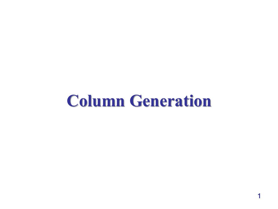 12 Formulation 3: Variables on Efficient Cut Patterns Motivation Example for Column Generation efficient cut patterns