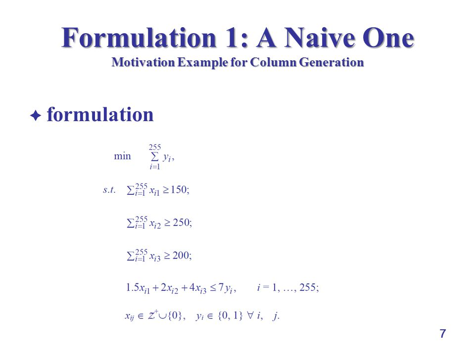 18 Solving the Trim Loss Problem by Column Generation Generic Column Generation Algorithm for the trim loss problem: 1 Select columns for the initial basis.