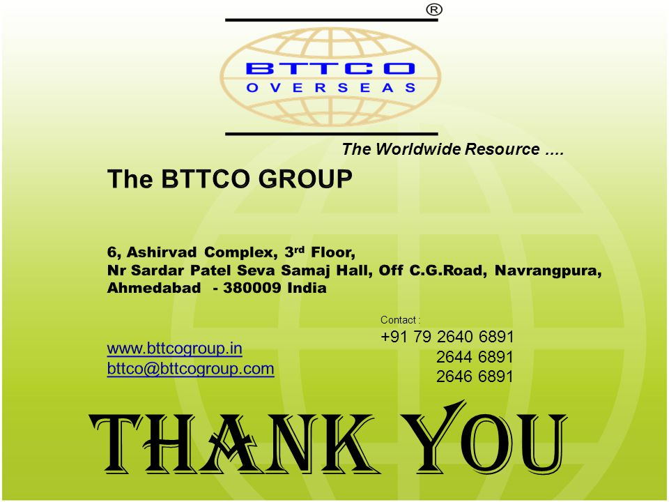 Thank You Contact : +91 79 2640 6891 2644 6891 2646 6891 The Worldwide Resource....