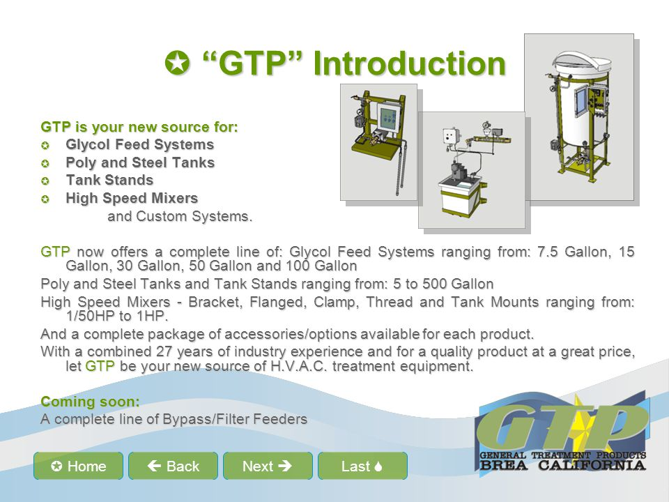 Last Home BackNext GTP Introduction GTP Introduction GTP is your new source for: Glycol Feed Systems Glycol Feed Systems Poly and Steel Tanks Poly and Steel Tanks Tank Stands Tank Stands High Speed Mixers High Speed Mixers and Custom Systems.