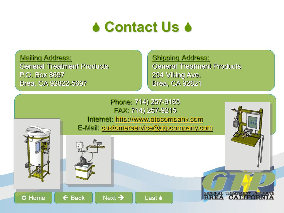 Last Home BackNext Contact Us Contact Us Mailing Address: General Treatment Products P.O.