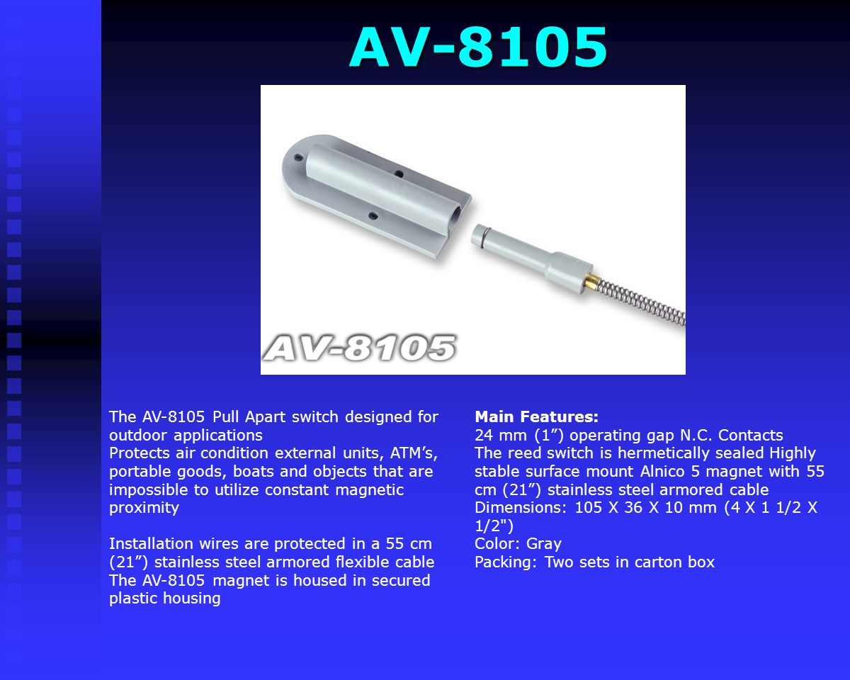 AV-8102 AV-8102 Main Features: 45 mm (2) operating gap N.C. Contacts Magnet side with aluminum L-bracket Switch enclosed in a solid Aluminum housing H