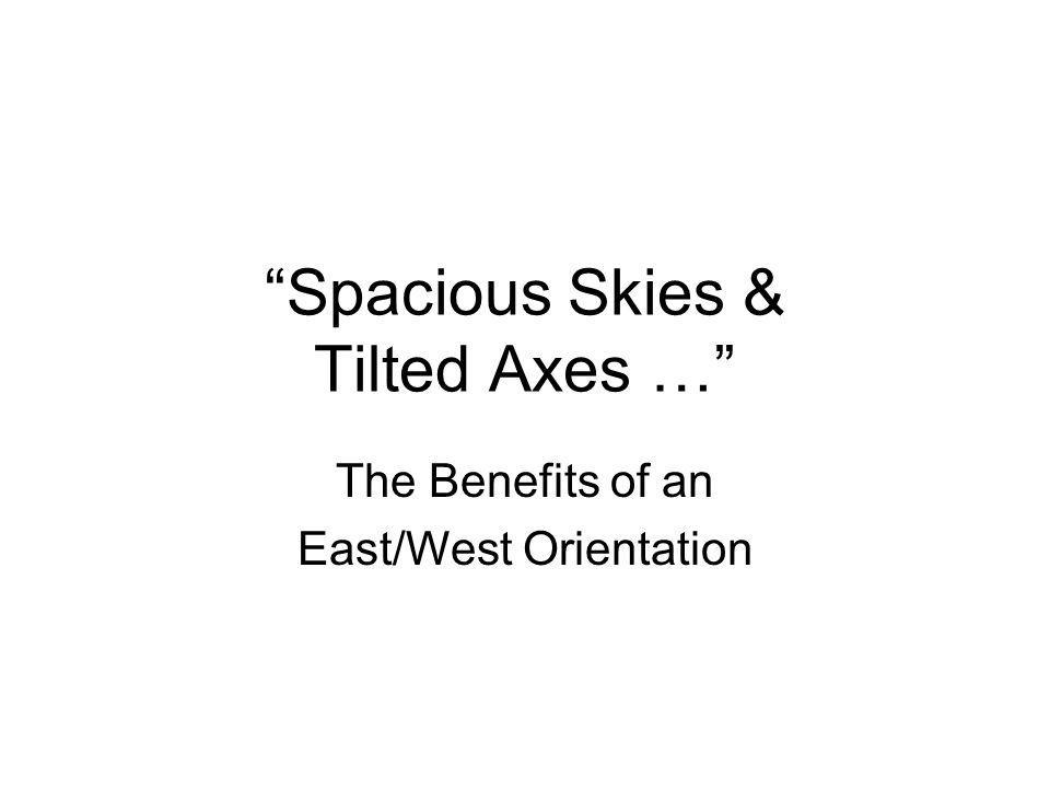 Spacious Skies & Tilted Axes … The Benefits of an East/West Orientation