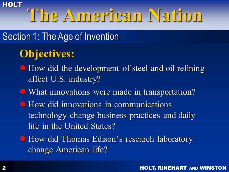 HOLT, RINEHART AND WINSTON The American Nation HOLT 2 Objectives: How did the development of steel and oil refining affect U.S. industry? How did the