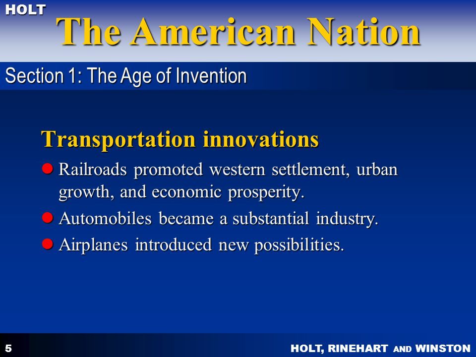 HOLT, RINEHART AND WINSTON The American Nation HOLT 5 Transportation innovations Railroads promoted western settlement, urban growth, and economic pro