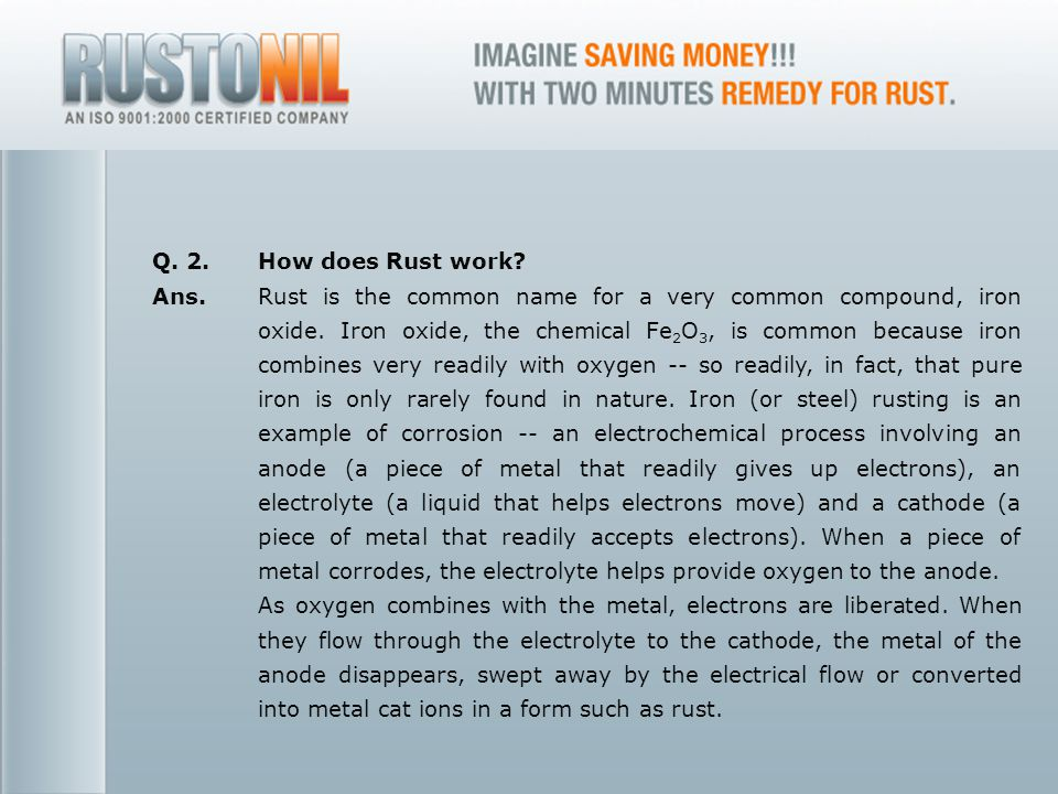 www.rustonil.co.in For any query, please contact at: info@rustonil.co.in 16 Q. 2.How does Rust work? Ans. Rust is the common name for a very common co