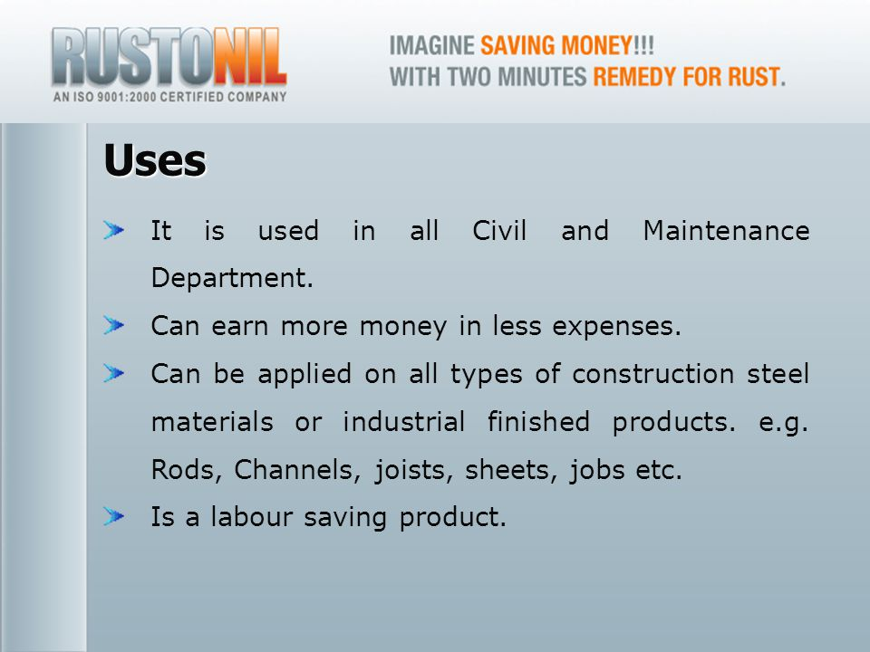 www.rustonil.co.in For any query, please contact at: info@rustonil.co.in 7 Uses It is used in all Civil and Maintenance Department. Can earn more mone