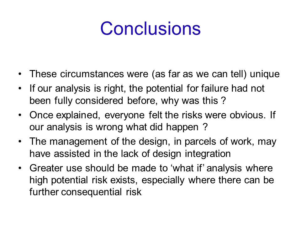 Conclusions These circumstances were (as far as we can tell) unique If our analysis is right, the potential for failure had not been fully considered