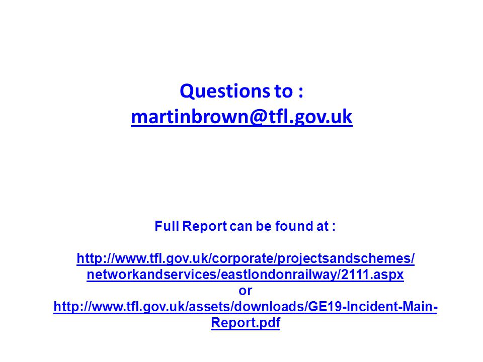 Questions to : martinbrown@tfl.gov.uk Full Report can be found at : http://www.tfl.gov.uk/corporate/projectsandschemes/ networkandservices/networkands