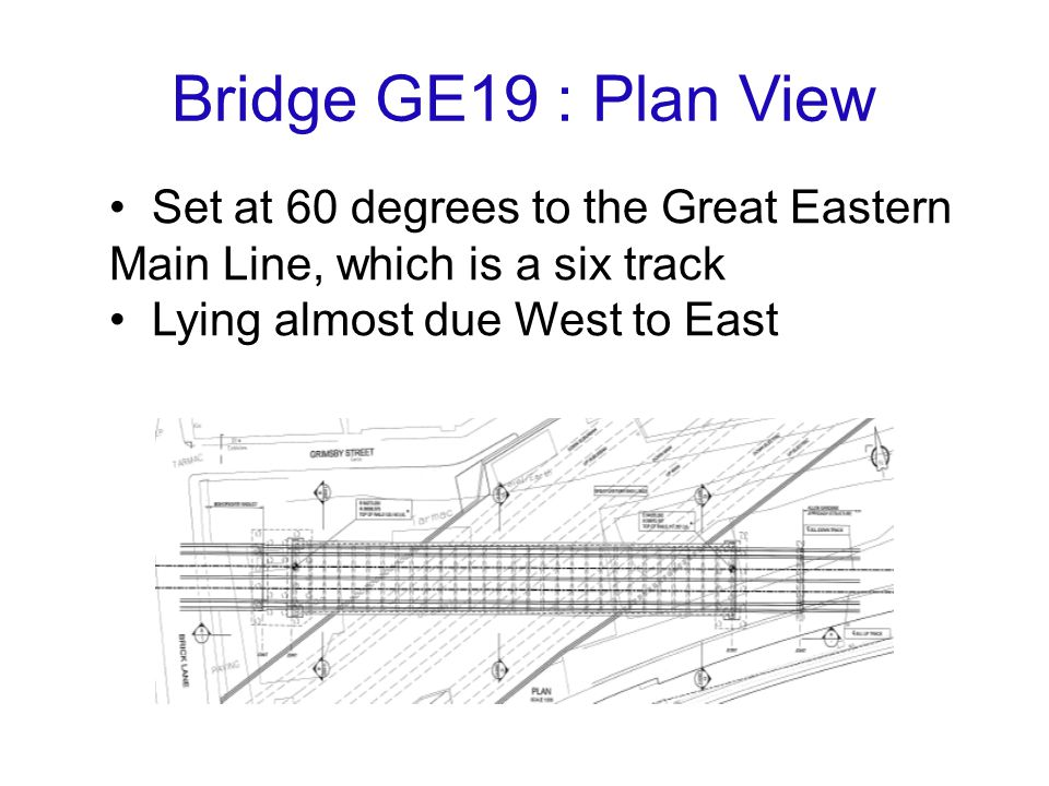 Bridge GE19 : Plan View Set at 60 degrees to the Great Eastern Main Line, which is a six track Lying almost due West to East